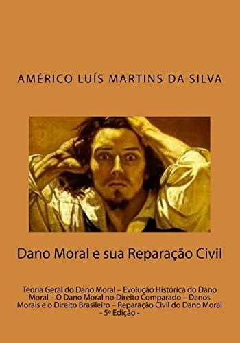 Dano Moral E Sua Reparacao Civil: Teoria: Americo Luis Martins
