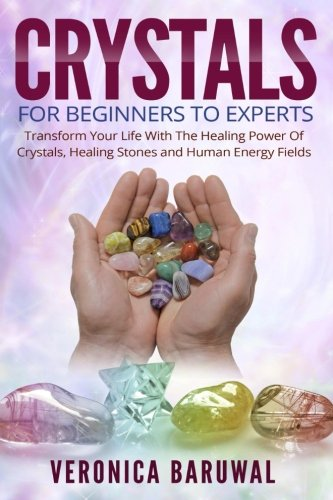 9781517781859: Crystals: For Beginners To Experts - Transform Your Life With The Healing Power Of Crystals, Healing Stones And Human Energy Fields