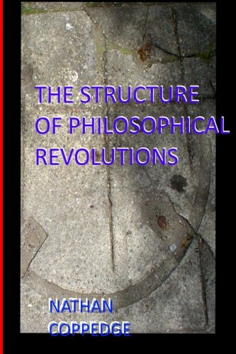 The Structure of Philosophical Revolutions: Also Called: Coppedge, Nathan