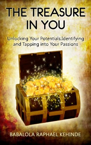 9781517783105: The Treasure in You: Unlocking Your Potentials,Identifying and Tapping into Your Passions