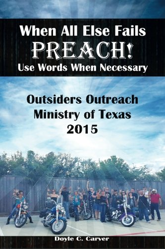 9781517783976: When All Else Fails Preach! Use Words When Necessary: Outsiders Outreach Ministry of Texas 2015