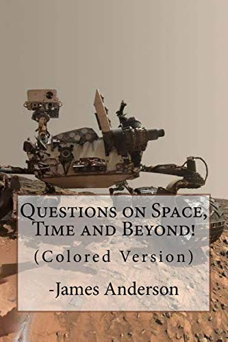 9781517784942: Questions on Space, Time and Beyond! (Colored Version): Question and Answer Guide to Astronomy