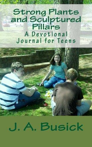 9781517785802: Strong Plants and Sculptured Pillars: A Devotional Journal for Teens