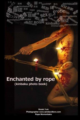 Enchanted by Rope: Kinbaku Photo Book (Paperback): Yuki Sakurai