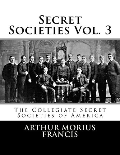 9781517786137: Secret Societies Vol. 3: The Collegiate Secret Societies of America (Volume 3)