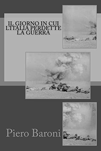 9781517787400: Il giorno in cui l'Italia perdette la guerra (Italian Edition)