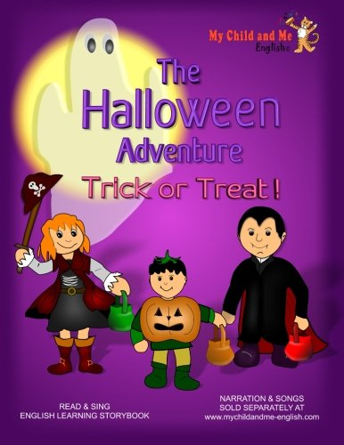 9781517788568: The Halloween Adventure. Trick or Treat!: NARRATION AND SONGS SOLD SEPARATELY AT: www.mychildandme-english.com. An English learning, sing-along ... home or at school. Includes activity pages.