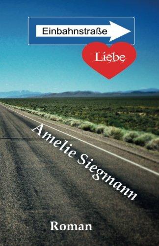 9781517791445: Einbahnstrasse: Liebe: Der Anfang vom Ende mit einem Vollpfosten (German Edition)