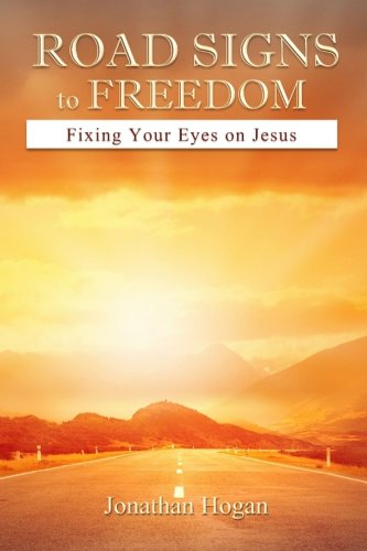 9781517791704: Road Signs to Freedom: Fixing Your Eyes on Jesus