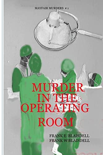 Murder in the Operating Room: Dr. Frank Ellsworth Blaisdell M.D.