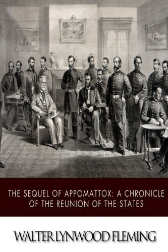 9781517794866: The Sequel of Appomattox: A Chronicle of the Reunion of the States