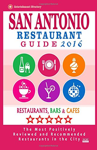 9781517795566: San Antonio Restaurant Guide 2016: Best Rated Restaurants in San Antonio, Texas - 500 restaurants, bars and cafés recommended for visitors, 2016