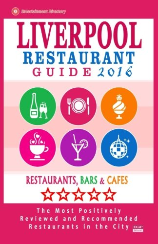9781517797461: Liverpool Restaurant Guide 2016: Best Rated Restaurants in Liverpool, United Kingdom - 500 Restaurants, Bars and Cafés recommended for Visitors, 2016