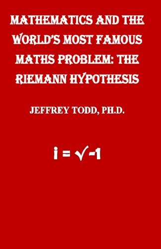 9781517797645: Mathematics And The World's Most Famous Maths Problem: The Riemann Hypothesis