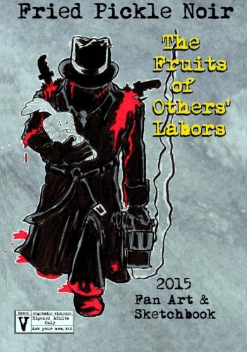 9781517797713: Fried Pickle Noir 2015 ARTBOOK: The Fruits of Others' Labors