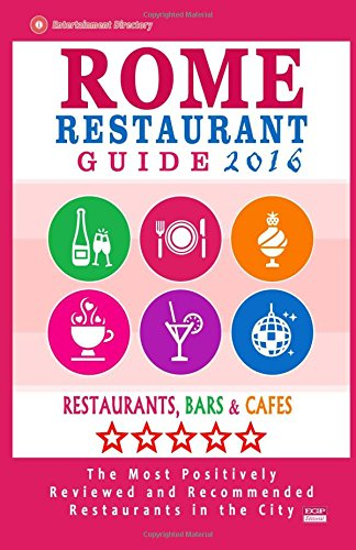 9781517798390: Rome Restaurant Guide 2016: Best Rated Restaurants in Rome - 500 restaurants, bars and caf�s recommended for visitors, 2016