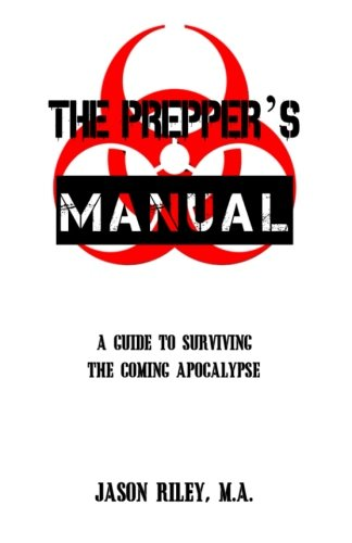 9781517798932: The Prepper's Manual: A Guide To Surviving The Coming Apocalypse