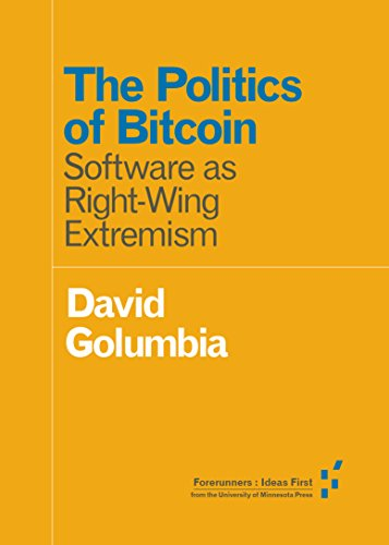 9781517901806: The Politics of Bitcoin: Software as Right-Wing Extremism (Forerunners: Ideas First)