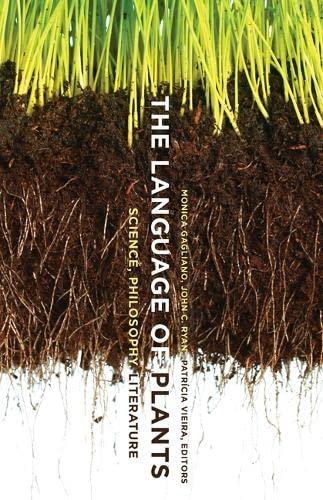 The Language of Plants: Science, Philosophy, Literature: Univ Of Minnesota