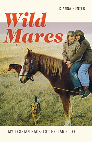 Wild Mares: My Lesbian Back-to-the-Land Life: Hunter, Dianna