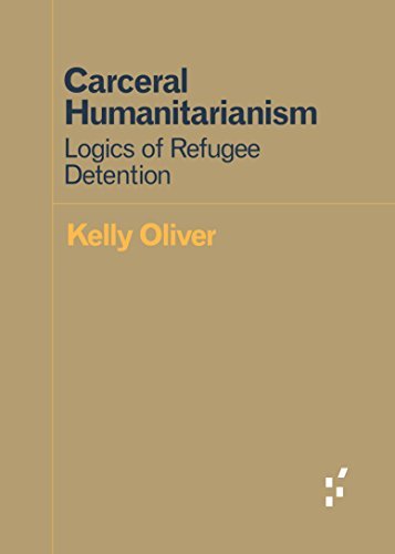 Download Carceral Humanitarianism: Logics of Refugee Detention (Forerunners: Ideas First)