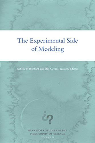 9781517905347: The Experimental Side of Modeling (Minnesota Studies in the Philosophy of Science)