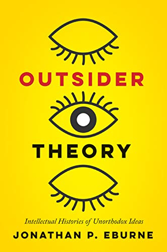9781517905552: Outsider Theory: Intellectual Histories of Questionable Ideas