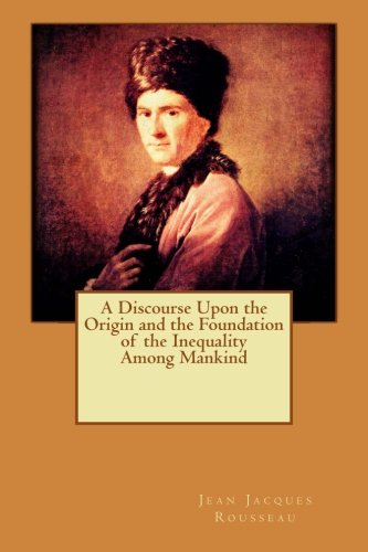 9781518602429: A Discourse Upon the Origin and the Foundation of the Inequality Among Mankind