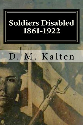 9781518602665: Soldiers Disabled 1861-1922: Civil War Disabled Veterans and the Old Soldiers' Homes