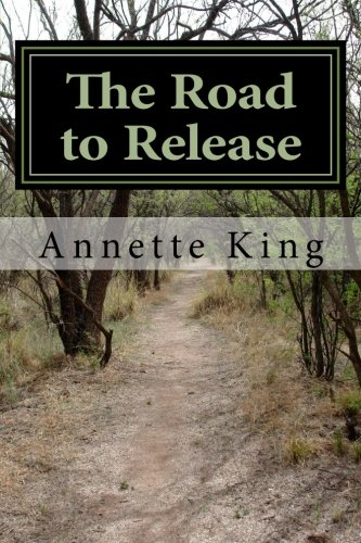 The Road to Release: A beginners guide: Annette M King