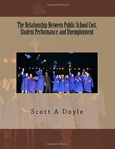 9781518604638: The Relationship Between Public School Cost, Student Performance, and Unemployment: The Relationship Between Public School Cost and Student ... (Education and Finance) (Volume 1)