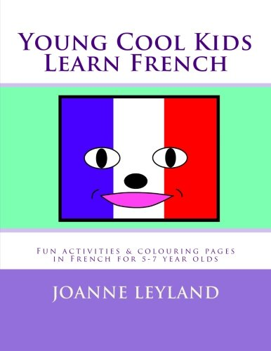 9781518605000: Young Cool Kids Learn French: Fun activities and colouring pages in French for 5 - 7 year olds (French Edition)