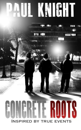 Concrete Roots: inspired by true events: Volume 1 (Concrete Series): Knight, Paul