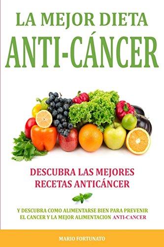 9781518606274: La Mejor Dieta Anti-Cancer: Descubra Las Mejores Recetas Anticancer: Descubra Como Alimentarse Bien Para Prevenir el Cancer y La Mejor Alimentacion Anti Cancer (Spanish Edition)