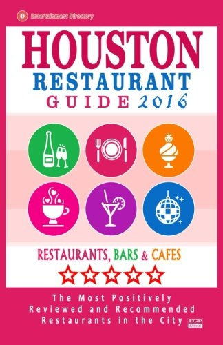 9781518606496: Houston Restaurant Guide 2016: Best Rated Restaurants in Houston - 500 restaurants, bars and cafés recommended for visitors, 2016