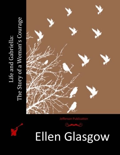 Life and Gabriella: The Story of a: Glasgow, Ellen