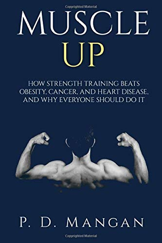 Muscle Up: How Strength Training Beats Obesity,: P. D. Mangan
