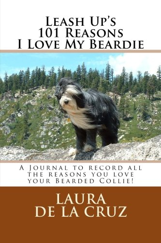 9781518607288: Leash Up's 101 Reasons I Love My Beardie: A Journal to record all the reasons you love your Bearded Collie!