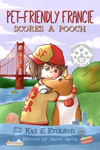 9781518608322: Pet-Friendly Francie Scores a Pooch: (A children's animal story about a girl and her rescue dog) (Volume 1)
