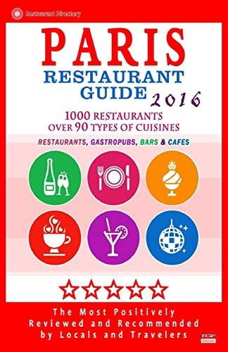 9781518608353: Paris Restaurant Guide 2016: Best Rated Restaurants in Paris, France - 1000 restaurants, bars and cafés recommended for visitors, 2016
