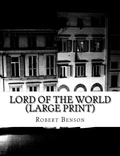 9781518608643: Lord Of The World (Large Print): (Robert Hugh Benson Classics Collection)