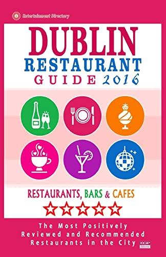 9781518608872: Dublin Restaurant Guide 2016: Best Rated Restaurants in Dublin - 500 restaurants, bars and cafés recommended for visitors, 2016