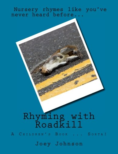 9781518608919: Rhyming with Roadkill: A Children's Book - If you want them to have nightmares and ask you questions that may be uncomfortable to answer