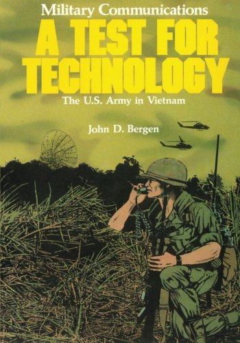 Military Communications: A Test for Technology (United: John D. Bergen