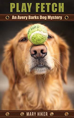 9781518614002: Play Fetch: An Avery Barks Dog Mystery (Avery Barks Dog Mysteries) (Volume 3)
