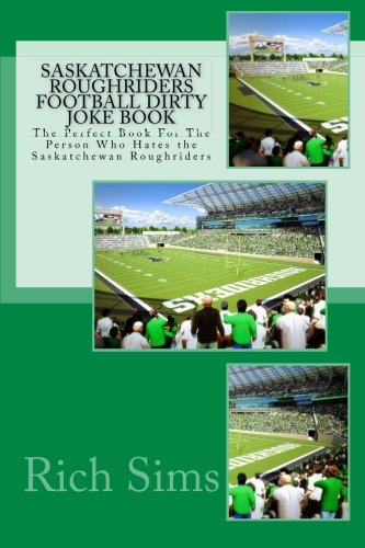 9781518617744: Saskatchewan Roughriders Football Dirty Joke Book: The Perfect Book For The Person Who Hates the Saskatchewan Roughriders (CFl Joke Books)