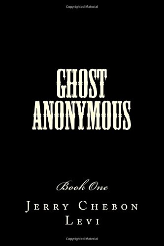 Ghost Anonymous: Book One (Volume 1): Levi, Jerry Chebon