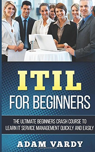 9781518619243: ITIL For Beginners: The Ultimate Beginners Crash Course To Learn IT Service Management Quickly And Easily