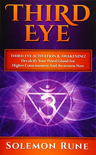 9781518620256: THIRD EYE: Third Eye Activation & Awakening! Decalcify Your Pineal Gland For Higher Consciousness And Awareness Now