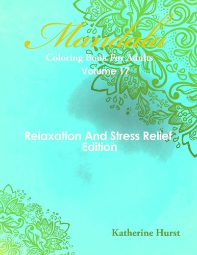 9781518620706: Mandala Coloring Book For Adults - Volume 17: Relaxation And Stress Relief Edition